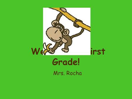 Welcome to First Grade! Mrs. Rocha. Mrs. Rocha's Website www.amandarocha.weebly.com.