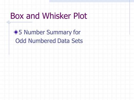 Box and Whisker Plot 5 Number Summary for Odd Numbered Data Sets.