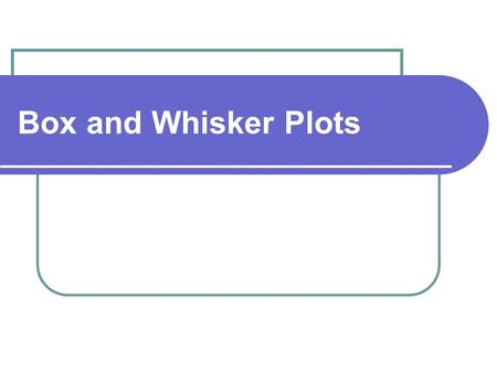 Box and Whisker Plots. Order numbers 3, 5, 4, 2, 1, 6, 8, 11, 14, 13, 6, 9, 10, 7 First, order your numbers from least to greatest: 1, 2, 3, 4, 5, 6,