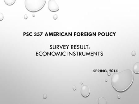 PSC 357 AMERICAN FOREIGN POLICY SURVEY RESULT: ECONOMIC INSTRUMENTS SPRING, 2014.