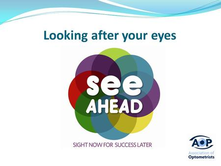 Looking after your eyes. Can you see properly? Eyes don't usually hurt when there is something wrong Your eye is still growing so checking your vision.