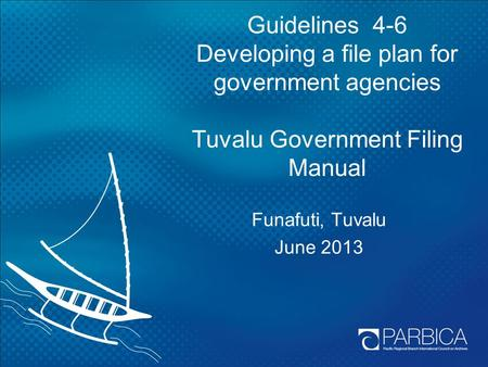 Guidelines 4-6 Developing a file plan for government agencies Tuvalu Government Filing Manual Funafuti, Tuvalu June 2013 There are three guidelines in.