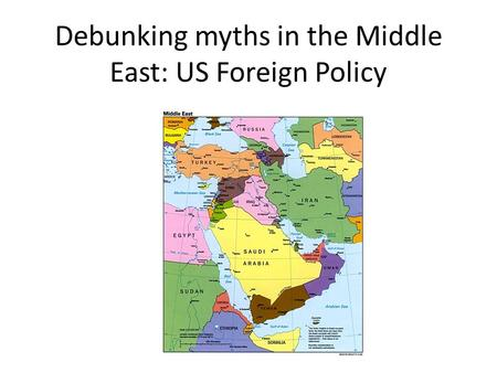 Debunking myths in the Middle East: US Foreign Policy.