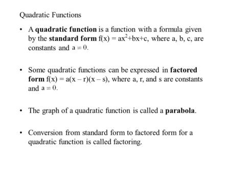 Quadratic Functions A quadratic function is a function with a formula given by the standard form f(x) = ax2+bx+c, where a, b, c, are constants and Some.