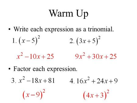 Warm Up Write each expression as a trinomial. Factor each expression.