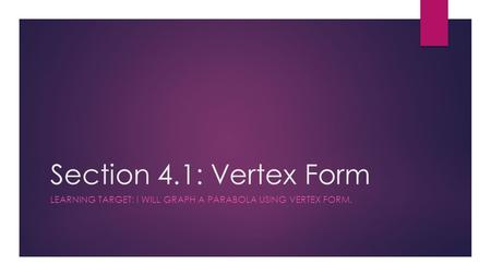 Section 4.1: Vertex Form LEARNING TARGET: I WILL GRAPH A PARABOLA USING VERTEX FORM.