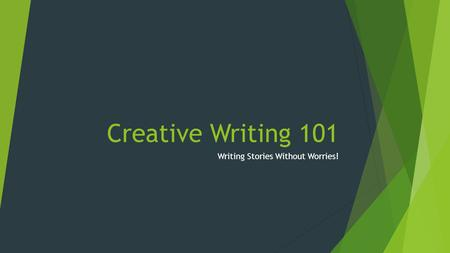 Creative Writing 101 Writing Stories Without Worries!