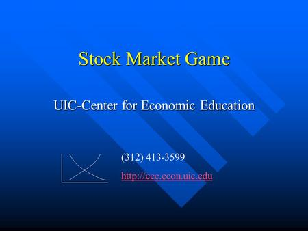 Stock Market Game UIC-Center for Economic Education (312) 413-3599