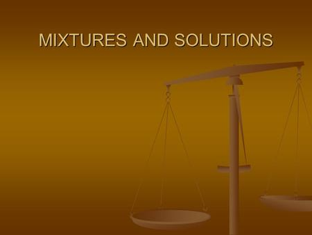 MIXTURES AND SOLUTIONS. MIXTURE a combination of substances in which the individual components retain their own properties. a combination of substances.