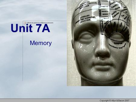 Copyright © Allyn & Bacon 2007 Unit 7A Memory. Memory <strong>Games</strong> Copyright © Allyn & Bacon 2007.