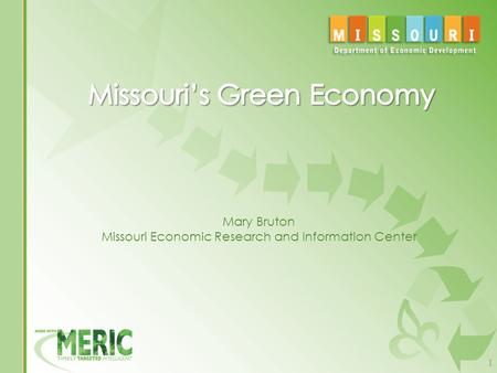 1 Mary Bruton Missouri Economic Research and Information Center.