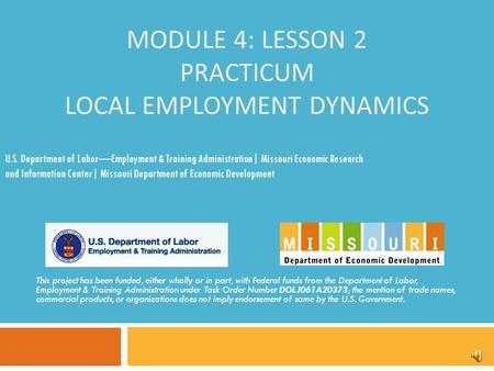 MODULE 4: LESSON 2 PRACTICUM LOCAL EMPLOYMENT DYNAMICS This project has been funded, either wholly or in part, with Federal funds from the Department.