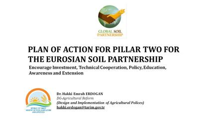 Encourage Investment, Technical Cooperation, Policy, Education, Awareness and Extension PLAN OF ACTION FOR PILLAR TWO FOR THE EUROSIAN SOIL PARTNERSHIP.