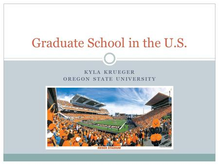 KYLA KRUEGER OREGON STATE UNIVERSITY Graduate School in the U.S.