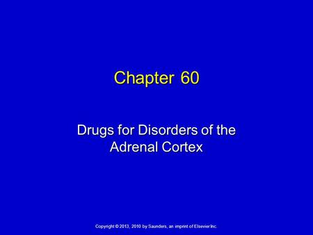 Copyright © 2013, 2010 by Saunders, an imprint of Elsevier Inc. Chapter 60 Drugs for Disorders of the Adrenal Cortex.