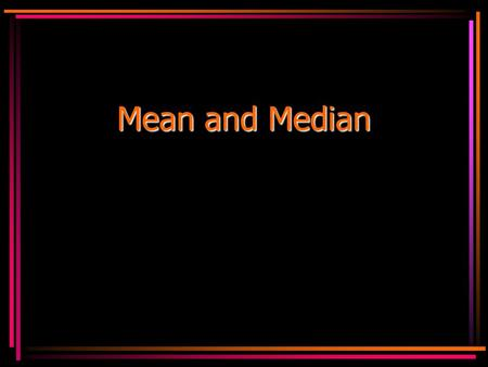 Mean and Median. Mathmatical Mean The Mathmatical mean is NOT what Mr. Nelson is. Copyright © 2000 by Monica Yuskaitis.