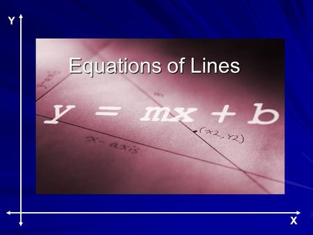 Y X Equations of Lines Y X. At the end of this lesson you will be able to: Write equations for non-vertical lines. Write equations for horizontal lines.