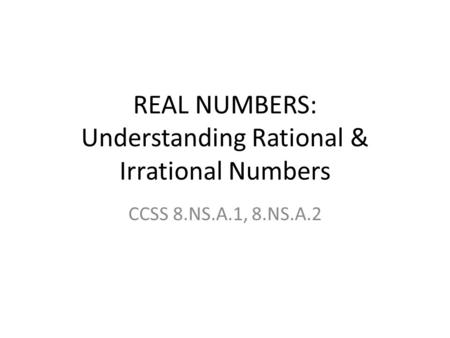 REAL NUMBERS: Understanding Rational & Irrational Numbers