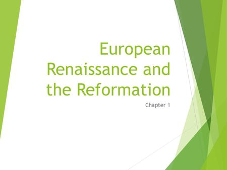 European Renaissance and the Reformation Chapter 1.