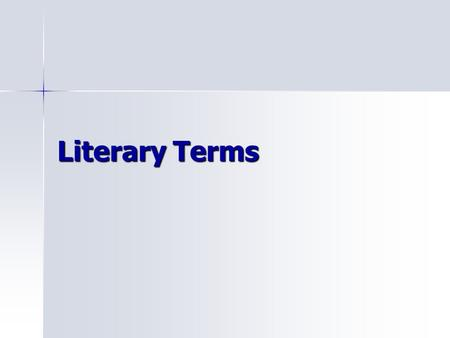 Literary Terms. Rhyme Identical or very similar final sounds in words usually at the end <strong>of</strong> lines <strong>of</strong> a poem Identical or very similar final sounds in.