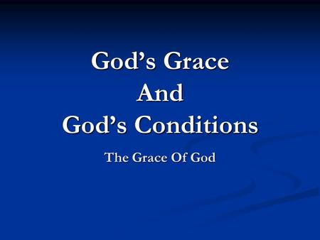 The Grace Of God God's Grace And God's Conditions.