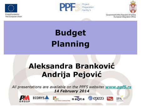 Project funded by The European <strong>Union</strong> Government of the Republic of Serbia European Integration Office <strong>Budget</strong> Planning Aleksandra Branković Andrija Pejović.