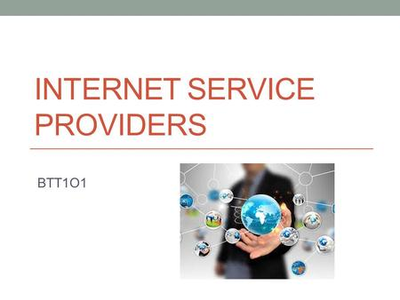 INTERNET SERVICE PROVIDERS BTT1O1. AGENDA INTRODUCTION& MINDS ON10 MINUTES INTERACTIVE PRESENTATION20 MINUTES KAHOOTS QUIZ FOR LEARNING 15 MINUTES GROUP.