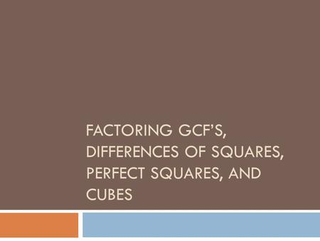Factoring GCF's, differences of squares, perfect squares, and cubes