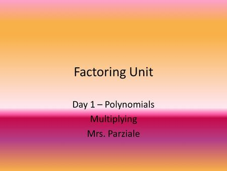 Day 1 – Polynomials Multiplying Mrs. Parziale