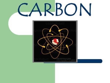 CARBON. FUN, FAST FACTS ATOMIC NUMBER: 6 ATOMIC MASS: 12.01 ATOMIC SYMBOL: C CLASSIFICATION: NON-METALLIC COLOR: BLACK, COLORLESS.