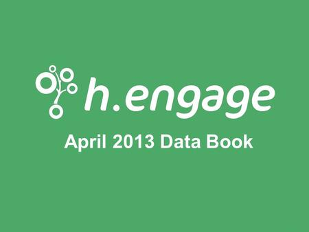 1 April 2013 Data Book. All the best, Vlad Gyster At H.Engage, we believe that the best way to influence change is to be equipped with the right data.
