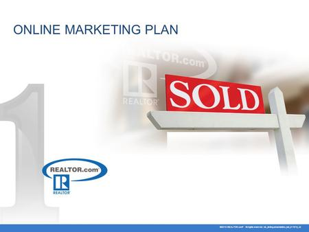 ONLINE MARKETING PLAN ©2010 REALTOR.com ® All rights reserved. rdc_listing presentation_full_011510_v2.