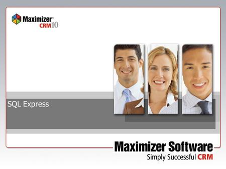 SQL Express. Confidential Information What's New in Version 10  SQL Server 2005 Express Edition will replace the Pervasive Workgroup engine for Maximizer.