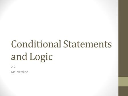Conditional Statements and Logic 2.2 Ms. Verdino.