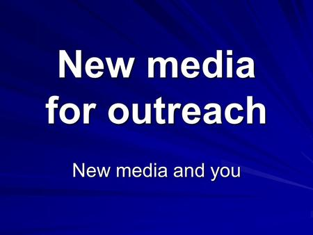 New media for outreach New media and you. 77% of active internet users regularly read blogs Twitter has 20 million new users every month Facebook has.