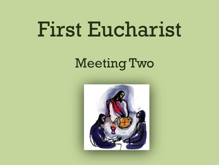 First Eucharist Meeting Two. Sign of the Cross The practice of making the Sign of the Cross goes back to the second century. It was used at many points.