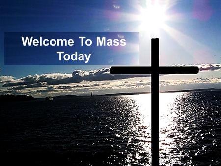 Welcome To Mass Today WELCOME TO MASS TODAY