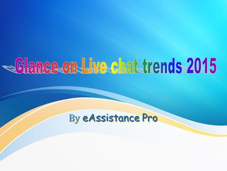 By eAssistance Pro. Powered by eAssistance Pro Analysis Live chat software has gained enormous popularity in the e-marketing world. Studies shows that.