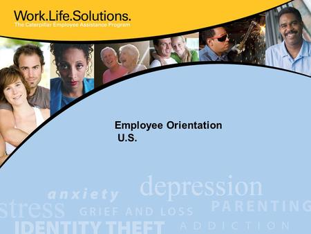 Employee Orientation U.S.. What is Work.Life.Solutions.? Work.Life.Solutions is a voluntary, confidential, FREE benefit designed to help you and your.