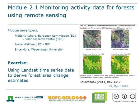 Module 2.1 Monitoring activity data for forests using remote sensing REDD+ training materials by GOFC-GOLD, Wageningen University, World Bank FCPF 1 Module.