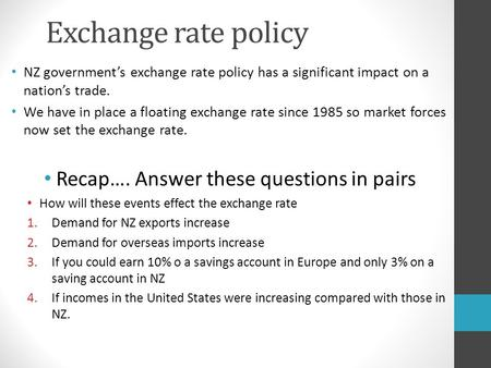 Exchange rate policy NZ government's exchange rate policy has a significant impact on a nation's trade. We have in place a floating exchange rate since.