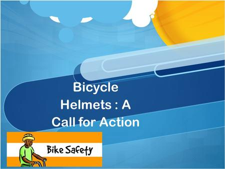 Bicycle Helmets : A Call for Action. Background Hockey and mountaineering Helmets William Pete Snell, aspirant auto racer who was killed in a race accident.