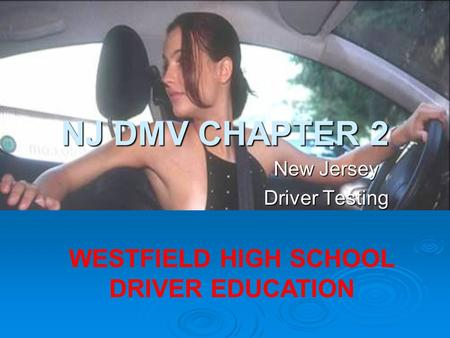 NJ DMV CHAPTER 2 New Jersey Driver Testing WESTFIELD HIGH SCHOOL DRIVER EDUCATION.