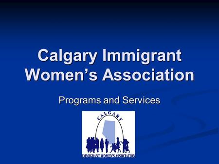 Calgary Immigrant Women's Association Programs and Services.