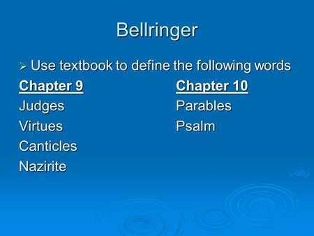 Bellringer  Use textbook to define the following words Chapter 9Chapter 10 JudgesParables VirtuesPsalm CanticlesNazirite.