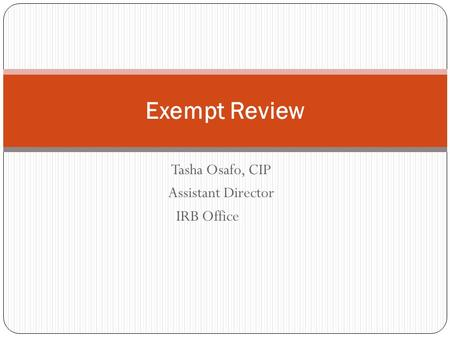 Tasha Osafo, CIP Assistant Director IRB Office Exempt Review.