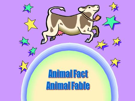 Fact: Something that is true. It can be proven. Fable: Made up story (often about animals) meant to teach a lesson.