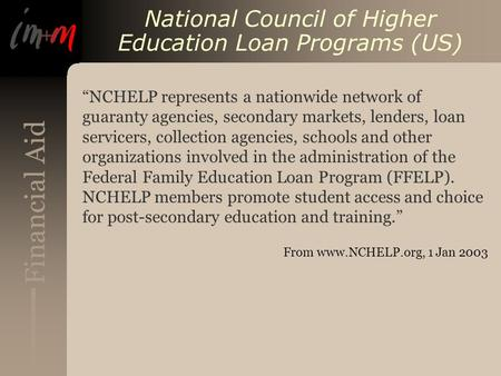 "Financial Aid National Council of Higher Education Loan Programs (US) ""NCHELP represents a nationwide network of guaranty agencies, secondary markets,"