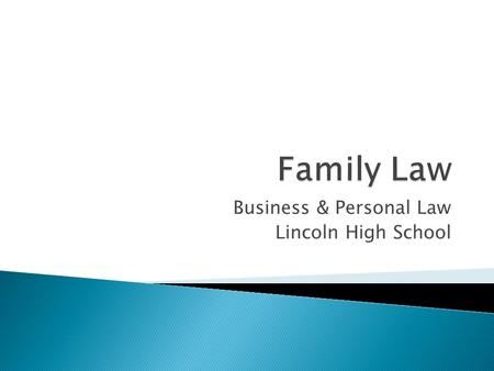 Business & Personal Law Lincoln High School.  The body of law that deals with: ◦ Marriage ◦ Divorce ◦ Custody ◦ Adoption ◦ Child Support ◦ Paternity.