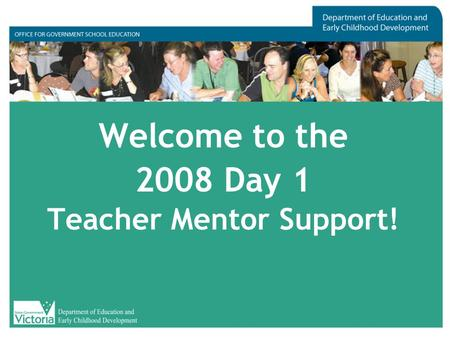Welcome to the 2008 Day 1 Teacher Mentor Support!.